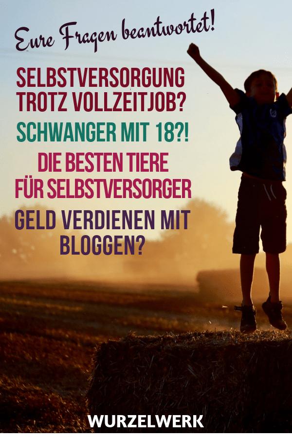 Q&A: Selbstversorgung trotz Vollzeitjob, jung Eltern sein, Geld verdienen mit Bloggen: Heute beantworte ich eure Fragen. Viel Spaß! #Wurzelwerk #Selbstversorger #Selbstversorgung